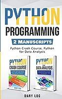 Python Programming: 2 Manuscripts - Python Crash Course, Python For Data Analysis