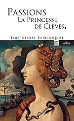 Passions. La princesse de Clèves. de Jean-michel Delacomptee