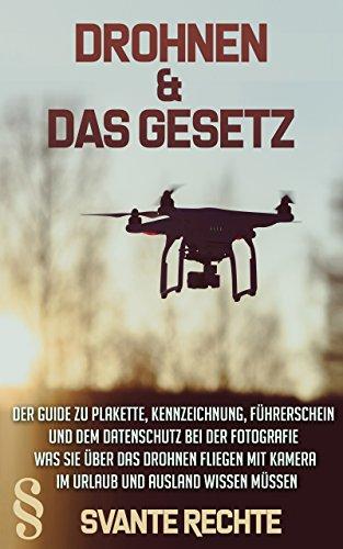 Drohnen und das Gesetz: Der Guide zu Plakette, Kennzeichnung, Führerschein und dem Datenschutz bei der Fotografie. Was Sie über das Drohnen fliegen mit Kamera im Urlaub und Ausland wissen müssen.