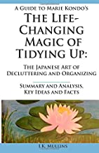 Summary and Analysis, Key Ideas and Facts: A Guide to The Life-Changing Magic of Tidying Up: The Japanese Art of Decluttering and Organizing