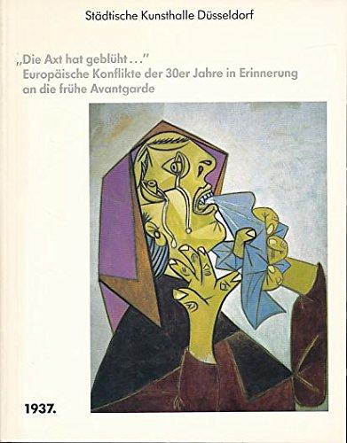 Die Axt hat geblüht ..., europäische Konflikte der 30er Jahre in Erinnerung an die frühe Avantgarde .