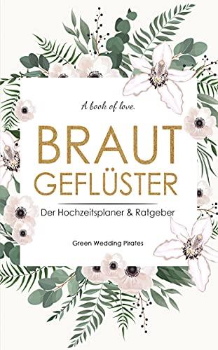 Hochzeitsplaner 'Brautgeflüster': Hochzeitsplaner & Ratgeber mit Checklisten & Monatsplaner zum Ausfüllen