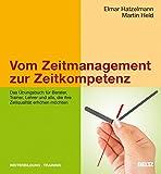 Vom Zeitmanagement zur Zeitkompetenz: Das Übungsbuch für Berater