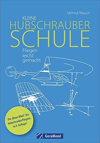 Der Luftfahrtklassiker »Kleine Hubschrauberschule« endlich wieder lieferbar. Ein Lehrbuch der anderen Art: Hubschrauber-Fliegen leicht gemacht, ganz ... Ideal zur Vorbereitung auf die PPL (H).
