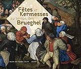 Fêtes et kermesses au temps des Brueghel