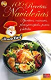 100 RECETAS NAVIDEÑAS - Aperitivos, entrantes, platos principales, postres y bebidas (Colección eBooks Santa Chef nº 4)
