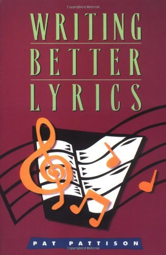 Writing Better Lyrics by Pat Pattison (31-Aug-2001) Paperback