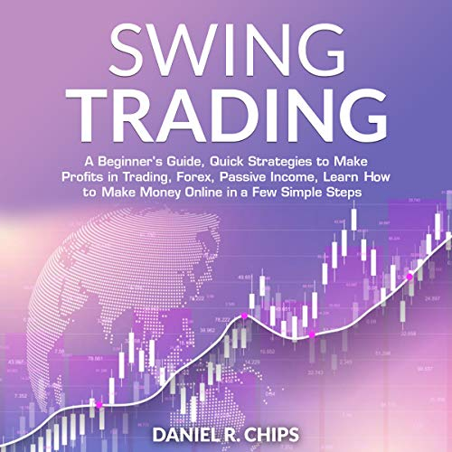 SWING TRADING: A Beginner's Guide, Quick Strategies to Make Profits in Trading, Forex, Passive Income, Learn to How Make Money Online in Just a Few Simple Steps (English Edition)