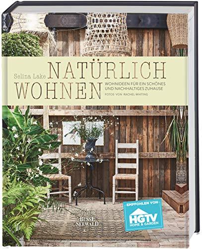 Natürlich Wohnen. Empfohlen von HGTV: Wohnideen für ein schönes und nachhaltiges Zuhause