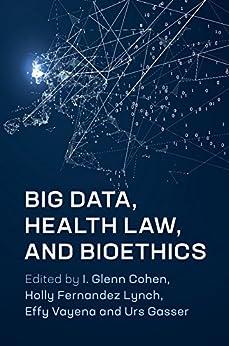 Big Data, Health Law, and Bioethics by [I. Glenn Cohen, Holly Fernandez Lynch, Effy Vayena]