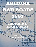 ARIZONA RAILROADS 1881: HISTORY AND TIMETABLES (English Edition)
