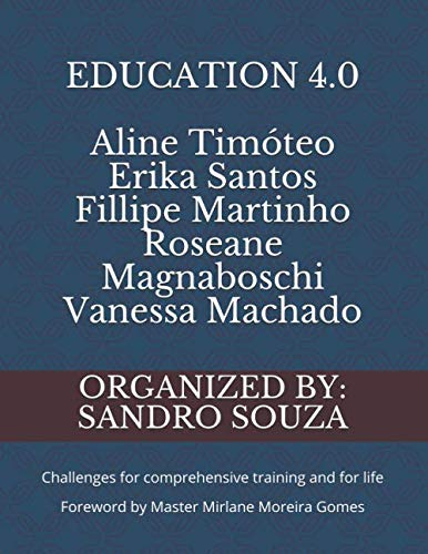 EDUCATION 4.0 Aline Timóteo Erika Santos Fillipe Martinho Roseane Magnaboschi Vanessa Machado: Challenges for comprehensive training and for life Foreword by Master Mirlane Moreira Gomes