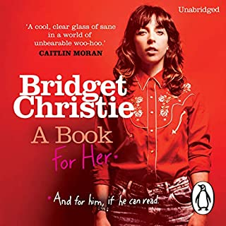A Book for Her                   By:                                                                                                                                 Bridget Christie                               Narrated by:                                                                                                                                 Bridget Christie                      Length: 7 hrs and 3 mins     357 ratings     Overall 4.5