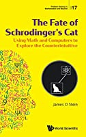 The Fate of Schrodinger's Cat: Using Math and Computers to Explore the Counterintuitive (Problem Solving in Mathematics and Beyond)
