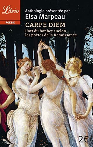 Carpe diem: l'art du bonheur selon les poètes de la Renaissance (Librio Poésie)