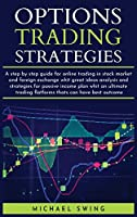 options trading strategies: A step by step guide for online trading in stock market and foreign exchange whit great ideas analysis and strategies for passive income plan whit an ultimate trading flatforms thats can have best outcome