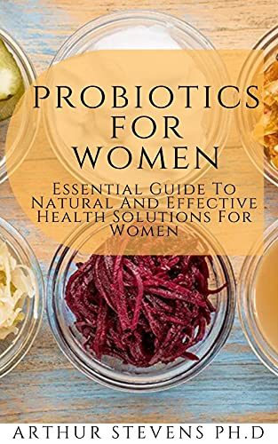 Probiotics For Women: Essential Guide To Natural And Effective Health Solutions For Women (English Edition)