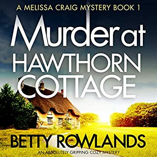 Murder at Hawthorn Cottage     A Melissa Craig Mystery, Book 1              Written by:                                                                                                                                 Betty Rowlands                               Narrated by:                                                                                                                                 Joan Walker                      Length: 8 hrs and 47 mins     13 ratings     Overall 4.2