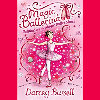 Delphie and the Magic Ballet Shoes: Magic Ballerina Series