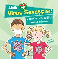 Akilli Virüs Savascisi! Cocuklar Icin Saglikli Kalma Kilavuzu