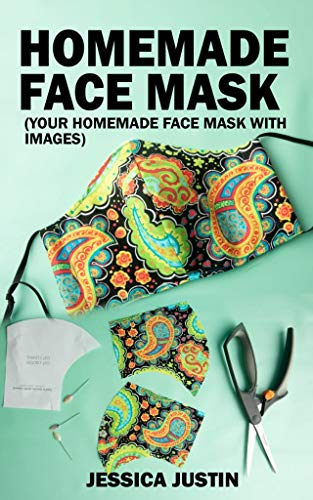 HOMEMADE FACE MASK: YOUR HOMEMADE FACE MASK WITH IMAGES (English Edition)