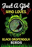 Just a Girl Who loves Black oropendola Birds: Cute Line Composition Notebook Gift For Black oropendola Birds Lover Girl, Women, Grandma And girls To ... Lover Valentine & Birthday Funny Gift Ideas