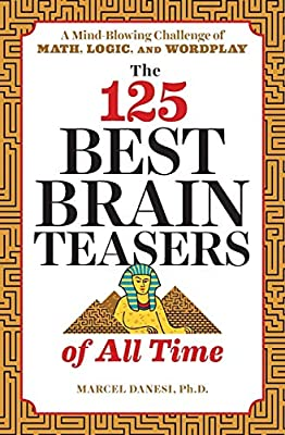 The 125 Best Brain Teasers of All Time: A Mind-Blowing Challenge of Math, Logic, and Wordplay from Zephyros Press