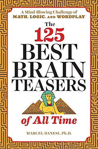 Compare Textbook Prices for The 125 Best Brain Teasers of All Time: A Mind-Blowing Challenge of Math, Logic, and Wordplay  ISBN 9781641520089 by Danesi Ph.D, Marcel