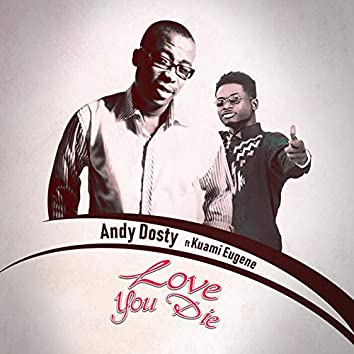 Love You Die (feat. Kuami Eugene)