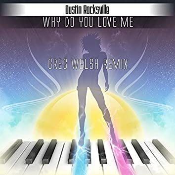 Why Do You Love Me (Greg Welsh Remix)
