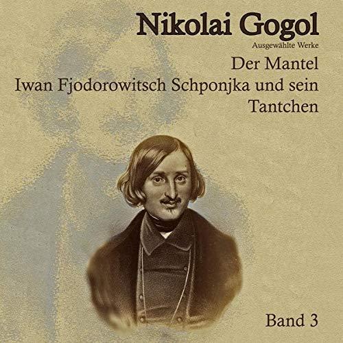 Der Mantel. Ivan Fedorovich Shponka und seine Tantchen (Nikolai Gogol / Ausgewählte Werke)