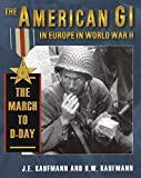 world war 2 in europe - The American GI in Europe in World War II: The March to D-Day