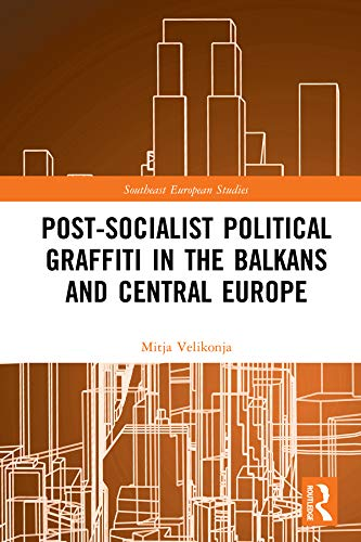 Post-Socialist Political Graffiti in the Balkans and Central Europe (Southeast European Studies) (English Edition)