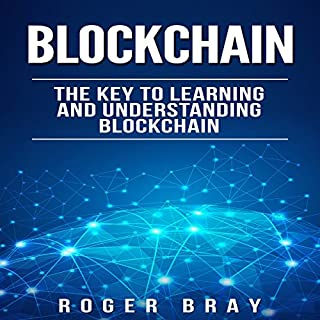 Blockchain: The Key to Learning and Understanding Blockchain and How It Relates to Bitcoin, Cryptocurrency, and Mining audiobook cover art