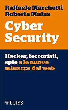 Cyber Security: Hacker, terroristi, spie e le nuove minacce del web