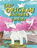 EASY ORIGAMI ANIMALS FOR KIDS: Easy Models with Step-by-Step Instructions Paperback