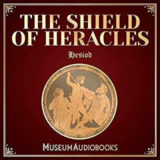 The Shield of Heracles                   Written by:                                                                                                                                 Hesiod                               Narrated by:                                                                                                                                 Andrea Giordani                      Length: 35 mins     Not rated yet     Overall 0.0