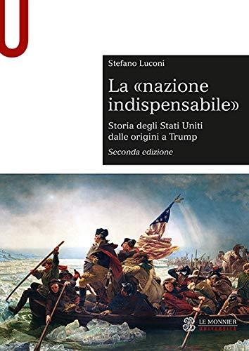 La «nazione indispensabile». Storia degli Stati Uniti dalle origini a Trump