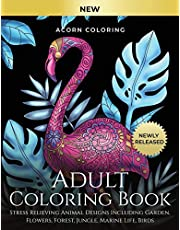 Adult Coloring Book: Stress Relieving Animal Designs Including Garden, Flowers, Forest, Jungle, Marine Life, Birds. Color Your Favourite Animals Like ... Giraffes, Cats, Dogs, Horses And Many More