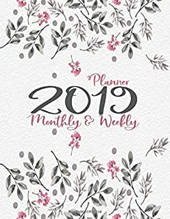 Planner 2019 Monthly & Weekly: Dainty Flowers with Scattered Leaves | A Year | 12 Month | January 2019 To December 2019 Ca...