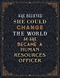 Human Resources Officer Lined Notebook - She Believed She Could Change The World So She Became A Human Resources Officer Job Title Journal: Gym, 8.5 x ... Journal, Schedule, A4, 21.59 x 27.94 cm