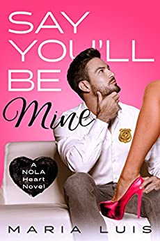 Say You'll Be Mine: A Second Chance Romance (A NOLA Heart Novel Book 1) by [Maria Luis]