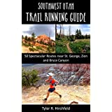 Southwest Utah Trail Running Guide: 50 Spectacular Routes near St. George, Zion and Bryce Canyon (English Edition)