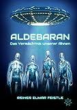 Aldebaran: Das Vermächtnis unserer Ahnen - Reiner Elmar Feistle