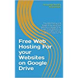 Free Web Hosting For your Websites on Google Drive: 15 gb Free Web Hosting with Google Drive, easily host websites on Google Drive, Google Drive Websites ... Google Drive need no FTP (English Edition)