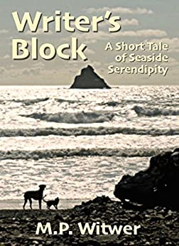 Writer's Block: A Short Tale of Seaside Serendipity (Short Tales Book 1) by [M.P. Witwer]