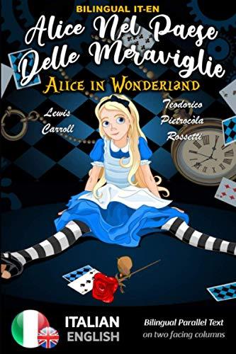 Alice in Wonderland - Alice Nel Paese Delle Meraviglie - BILINGUAL IT - EN: Bilingual two columns parallel text