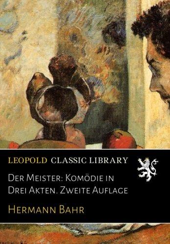 Der Meister: Komödie in Drei Akten. Zweite Auflage