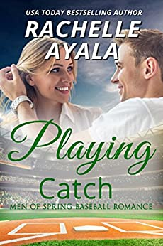 Playing Catch (Men of Spring Baseball Book 2) by [Rachelle Ayala]
