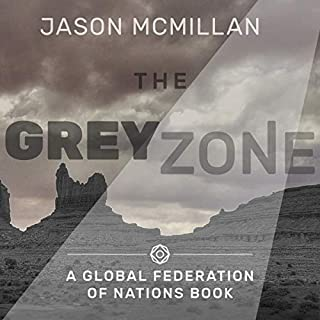 The Grey Zone     The Global Federation of Nations Series              By:                                                                                                                                 Jason McMillan                               Narrated by:                                                                                                                                 Cheryl May                      Length: 12 hrs and 59 mins     5 ratings     Overall 4.8
